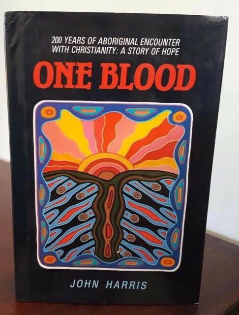 One Blood - 200 Years of Aboriginal Encounter with Christianity - John Harris Ha