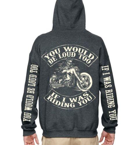 You Would Be Loud Too. Motorcycle Biker Hooded Jacket Hoodie Sweat Shirt