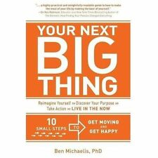 Your Next Big Thing : Ten Small Steps to Get Moving and Get Happy by Ben...