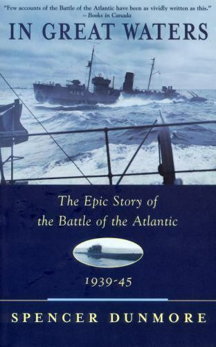 In Great Waters : The Epic Story of the Battle of the Atlantic, 1939-45 by Spenc