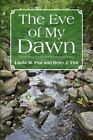 The Eve of My Dawn by FINT Linda 1436372364 Xlibris Corp Hardcover