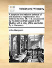 A Scriptural and Rational Defence of the Doctrine of Regeneration. in a Letter to the REV. Mr. T. B. Occasioned by His Letter on That Subject to Mr. Stubbs: With a Copy of the Said Letter. by J. Hampson. by John Hampson (Paperback / softback, 2010)