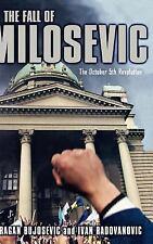 The Fall of Milosevic : The October 5th Revolution by Ivan Radovanovic, Ivana...
