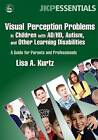 Visual Perception Problems in Children with AD/HD, Autism and Other Learning Disabilities: A Guide for Parents and Professionals by Lisa A. Kurtz (Paperback, 2006)