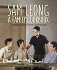 Sam Leong: A Family Cookbook : Cooking Across Three Generations by Marshall Cavendish International (Asia) Pte Ltd (Paperback, 2016)