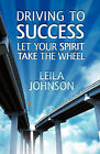 Driving to Success: Let Your Spirit Take the Wheel by Leila Johnson (Paperback / softback, 2010)