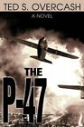 The P-47 a Novel by Ted Overcash 9780595272785 Paperback 2003