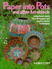 Paper into Pots and Other Fun Objects: Using Papermaking, Papier Mache and Collage Techniques by Gerry Copp (Paperback, 1994)