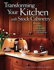 Transforming Your Kitchen with Stock Cabinetry: Design, Select, and Install for a Custom Look at the Right Price by Jonathan Benson, Sherry Benson (Paperback, 2010)