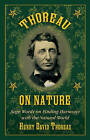 Thoreau on Nature: Sage Words on Finding Harmony with the Natural World by Henry David Thoreau (Hardback, 2015)