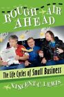 Rough Air Ahead The Life Cycles of Small Business 9781434327260 Lewis