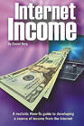 Internet Income: A Realistic How to Guide to Developing a Source of Income from the Internet. by Daniel Berg (Paperback / softback, 2010)
