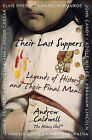 Their Last Suppers: Legends of History and Their Final Meals by Andrew Caldwell (Hardback, 2010)