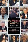 Our Monica, Ourselves: The Clinton Affair and the National Interest by New York University Press (Paperback, 2001)