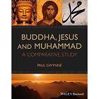 Buddha, Jesus and Muhammad: A Comparative Study by Paul Gwynne (Paperback, 2014)