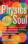 Physics of the Soul: The Quantum Book of Living, Dying, Reincarnation, and Immortality by Amit Goswami (Paperback, 2013)
