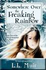 Somewhere Over the Freaking Rainbow: The Angels of Somerled by L L Muir (Paperback / softback, 2012)