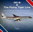 DC-8 and the Flying Tiger Line by Charles Kennedy, Guy Van Herbruggen (Hardback, 2015)