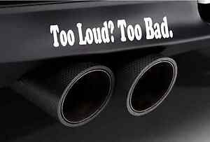 Too loud Too bad funny car sticker exhaust fart can straight pipe