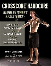 CrossCore® Hardcore : Revolutionary Resistance: How to Build Muscle and...