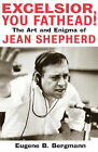 Excelsior, You Fathead!: The Art and Enigma of Jean Shepherd by Eugene B. Bergmann (Hardback, 2004)