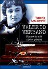 Valerio Verbano. Ucciso da chi, come, perché