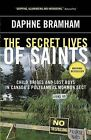 The Secret Lives of Saints: Child Brides and Lost Boys in Canada's Polygamous Mormon Sect by Daphne Bramham (Paperback / softback)
