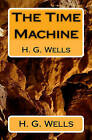 The Time Machine: H. G. Wells by H G Wells (Paperback / softback, 2009)
