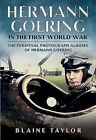 Hermann Goering in the First World War: The Personal Photograph Albums of Hermann Goering: Part 1 by Blaine Taylor (Hardback, 2014)