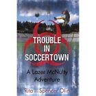 Trouble in Soccertown a Lazer McNulty Adventure 9781440153747