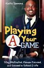 """Playing Your """"a"""" Game Stay Motivated Remain Focused and Succeed in School"""