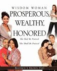 Wisdom Woman Prosperous, Wealthy, Honored by Phd Beatrice S Brown (Paperback / softback, 2010)