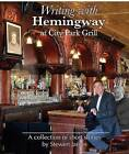 Writing with Hemingway at City Park Grill: A Collection of Short Stories by Stewert James (Hardback, 2015)