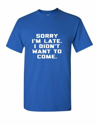 Uink Design Sorry I/'m late I didn/'t want to come Men/'s Funny T-shirt