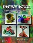 Dyeing Wool: 20 Techniques, Beginner to Advanced by Karen Schellinger (Hardback, 2010)