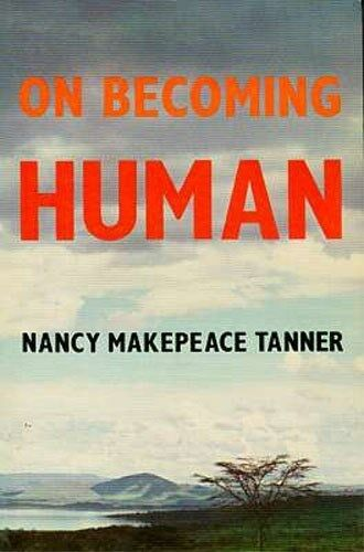 """On Becoming Human"" Behavioral Anthropology Evolution Early Man Hunter-Gatherer"