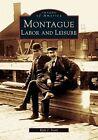 Montague: Labor and Leisure by Kyle J Scott (Paperback / softback, 2005)