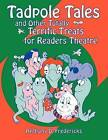 Tadpole Tales and Other Totally Terrific Treats for Readers Theatre by Anthony D. Fredericks (Paperback, 1997)