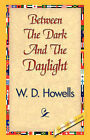 Between the Dark and the Daylight by Deceased W D Howells (Hardback, 2007)