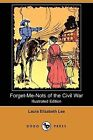 Forget-Me-Nots of the Civil War: A Romance, Containing Reminiscences and Original Letters of Two Confederate Soldiers (Illustrated Edition) (Dodo Pres by Laura Elizabeth Lee (Paperback / softback, 2009)