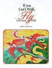 If You Can't Walk Fly 9781436370257 by Helen Lewison Book