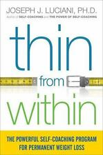 Thin from Within : The Powerful Self-Coaching Program for Permanent Weight Loss by Joseph J. Luciani (2016, Paperback)