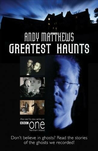 1 of 1 - Andy Matthews' Greatest Haunts: Don't Believe in Ghosts? Read the Stories of the