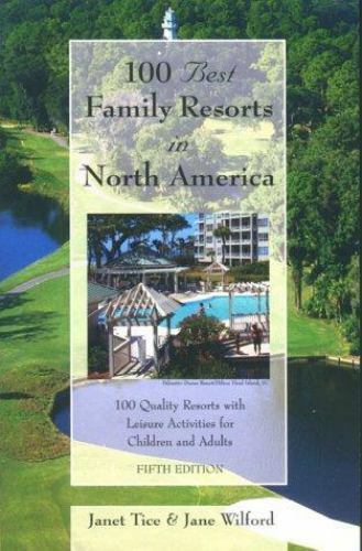 100 Best Family Resorts in North America: 100 Quality Resorts With Leisure Acti