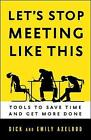 Let's Stop Meeting Like This: Tools to Save Time and Get More Done by Richard Axelrod, Emily Axelrod (Paperback, 2014)