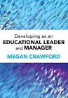 Developing as an Educational Leader and Manager by Megan Crawford (Paperback, 2014)