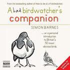 A Bad Birdwatcher's Companion by Simon Barnes (CD-Audio, 2007)