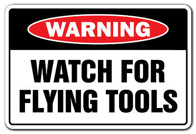 WATCH FOR FLYING TOOLS Warning Sign gift mechanic carpenter repair auto shop car