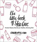 The Little Book of Skin Care: Korean Beauty Secrets for Healthy, Glowing Skin by Charlotte Cho (Hardback, 2015)