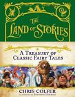 The Land of Stories: a Treasury of Classic Fairy Tales by Chris Colfer (2016, Hardcover)